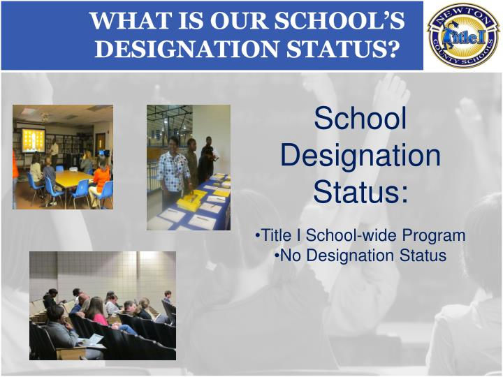 What is Our School's Designation Status?