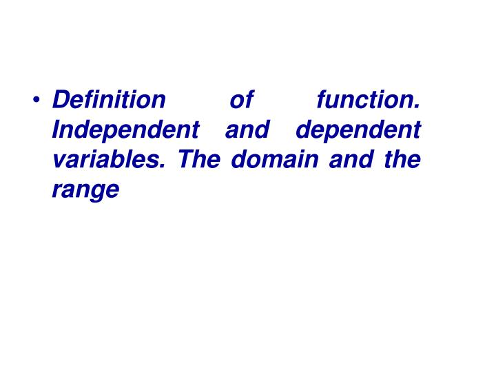 Definition of function. Independent and dependent variables. The domain and the range