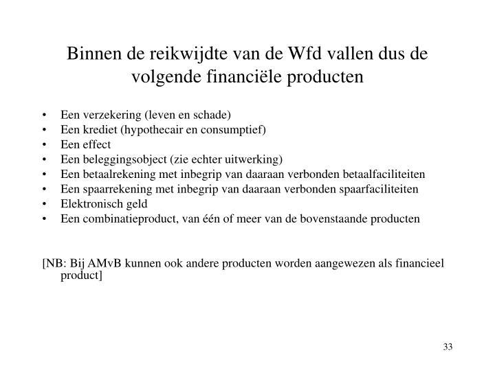Binnen de reikwijdte van de Wfd vallen dus de volgende financiële producten