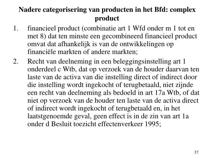Nadere categorisering van producten in het Bfd: complex product