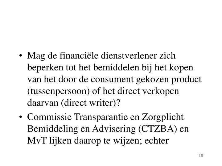 Mag de financiële dienstverlener zich beperken tot het bemiddelen bij het kopen van het door de consument gekozen product (tussenpersoon) of het direct verkopen daarvan (direct writer)?