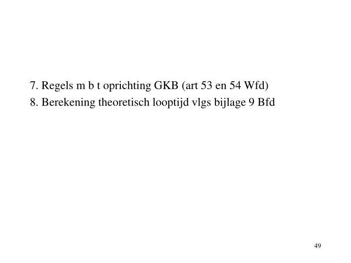 7. Regels m b t oprichting GKB (art 53 en 54 Wfd)