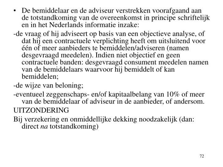 De bemiddelaar en de adviseur verstrekken voorafgaand aan de totstandkoming van de overeenkomst in principe schriftelijk en in het Nederlands informatie inzake: