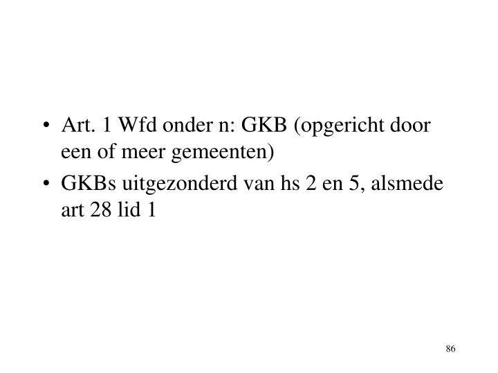 Art. 1 Wfd onder n: GKB (opgericht door een of meer gemeenten)