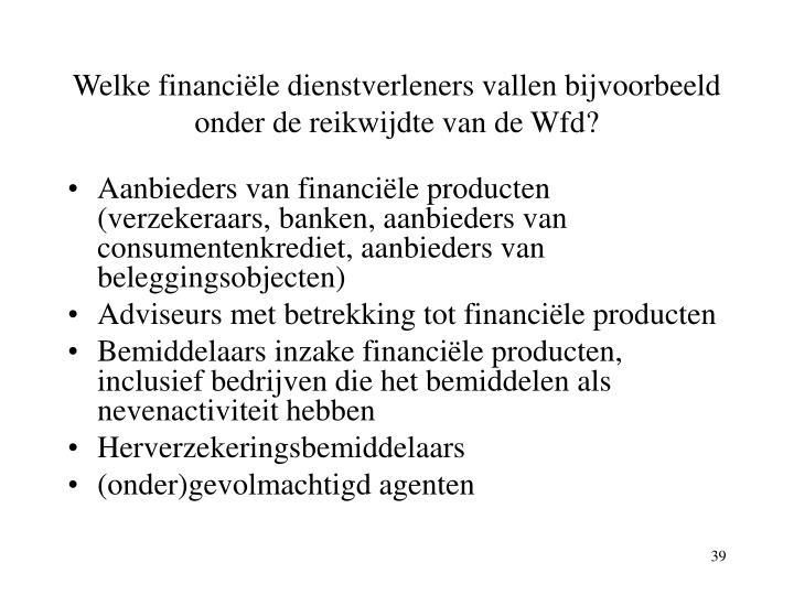 Welke financiële dienstverleners vallen bijvoorbeeld onder de reikwijdte van de Wfd?