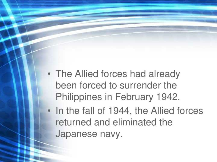 The Allied forces had already been forced to surrender the Philippines in February 1942.