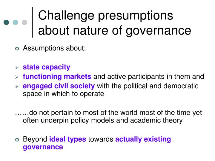 Challenge presumptions about nature of governance