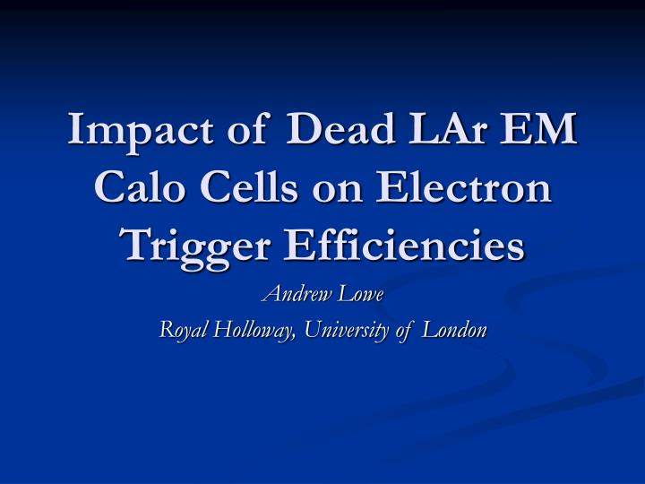 Impact of dead lar em calo cells on electron trigger efficiencies
