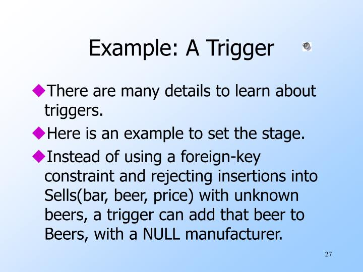 Example: A Trigger