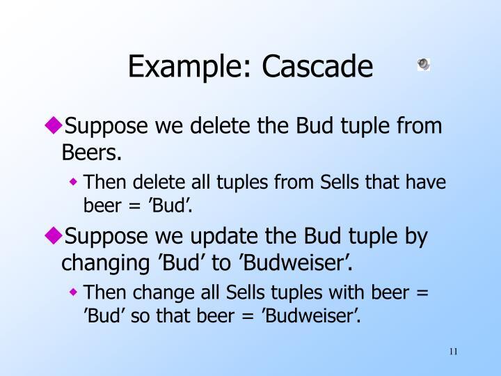 Example: Cascade