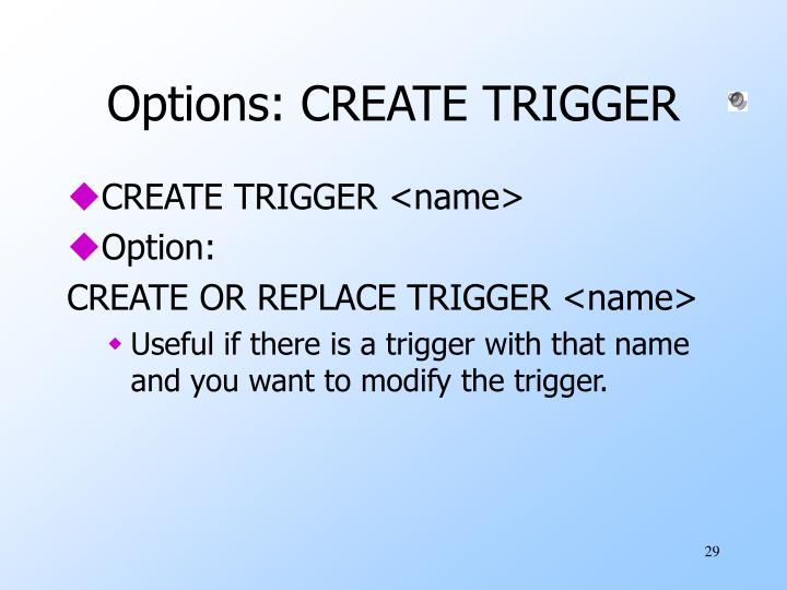 Options: CREATE TRIGGER