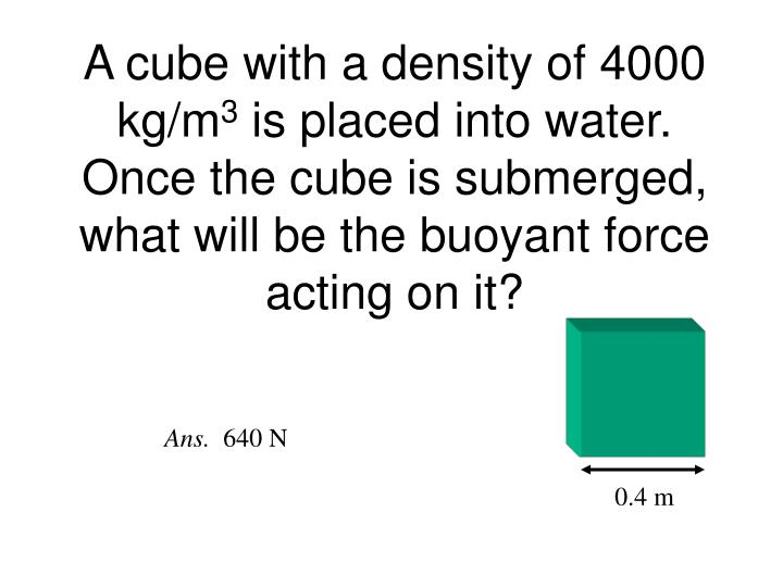 A cube with a density of 4000 kg/m