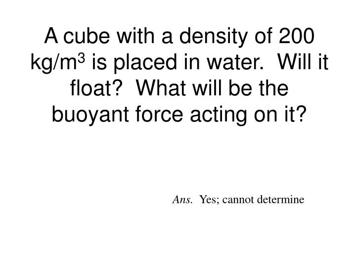 A cube with a density of 200 kg/m