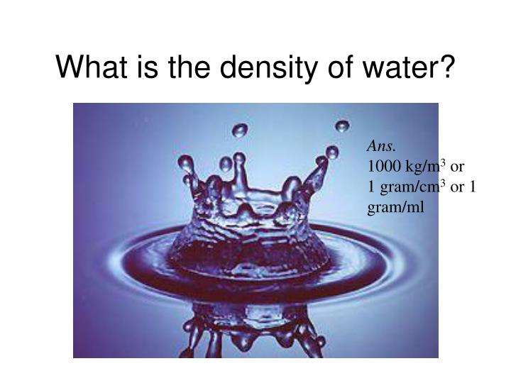 What is the density of water?