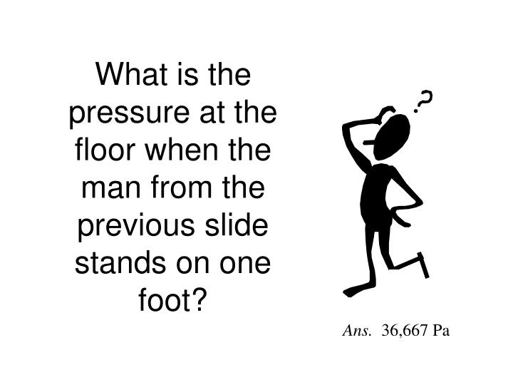 What is the pressure at the floor when the man from the previous slide stands on one foot?
