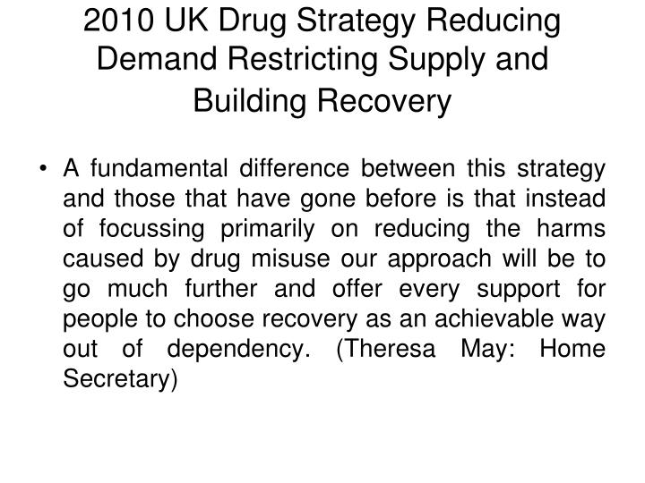 2010 UK Drug Strategy Reducing Demand Restricting Supply and Building Recovery