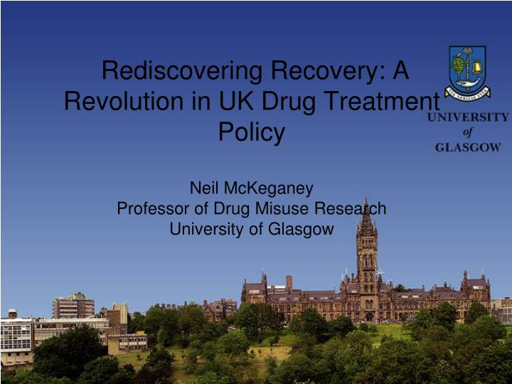 Rediscovering Recovery: A Revolution in UK Drug Treatment Policy