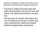 so what is needed to realize the policy aim of abstinence oriented drug treatment services