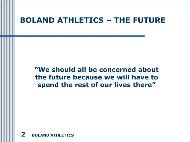 BOLAND ATHLETICS – THE FUTURE