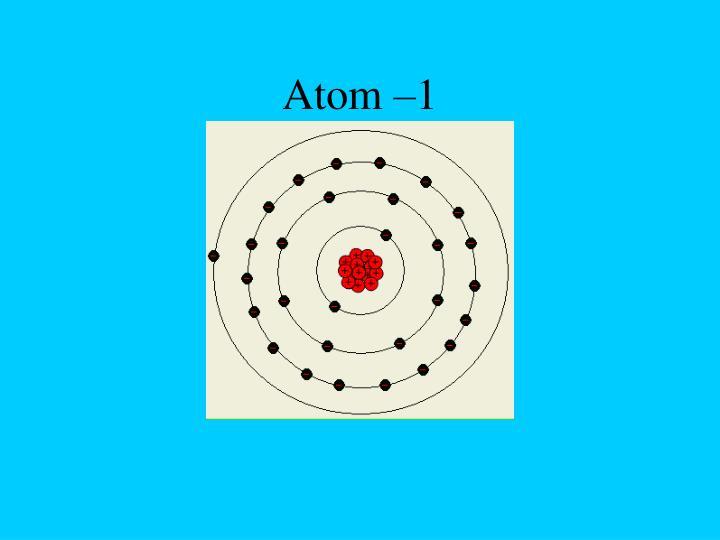 Atom –1