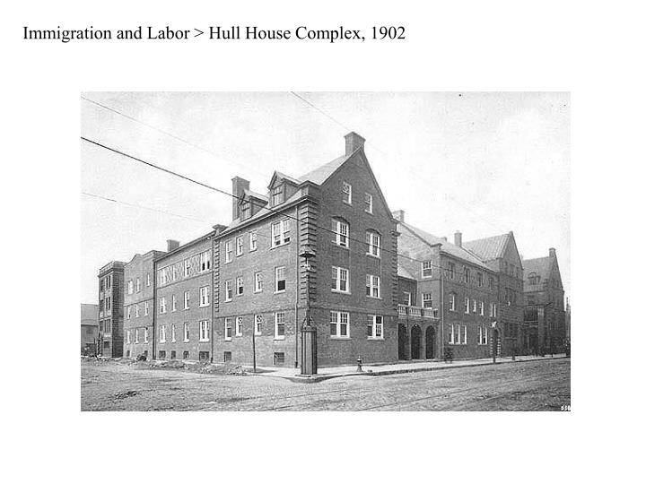 Immigration and Labor > Hull House Complex, 1902