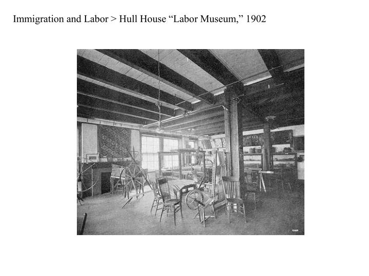 "Immigration and Labor > Hull House ""Labor Museum,"" 1902"
