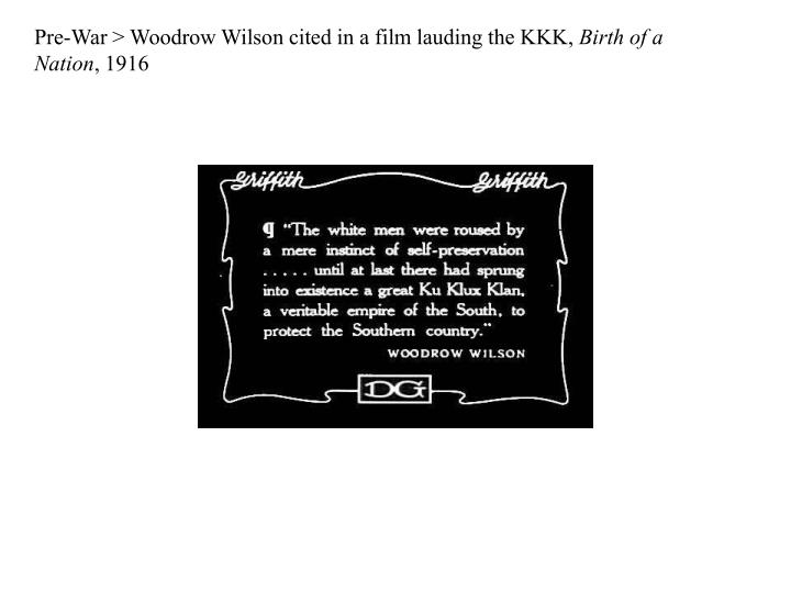 Pre-War > Woodrow Wilson cited in a film lauding the KKK,