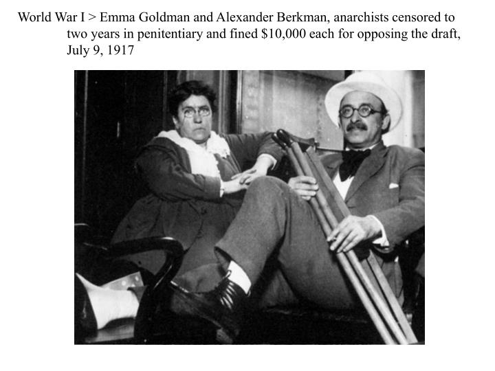 World War I > Emma Goldman and Alexander Berkman, anarchists censored to two years in penitentiary and fined $10,000 each for opposing the draft, July 9, 1917
