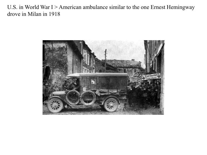 U.S. in World War I > American ambulance similar to the one Ernest Hemingway drove in Milan in 1918