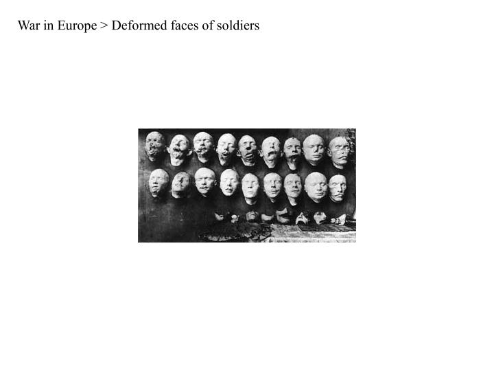 War in Europe > Deformed faces of soldiers