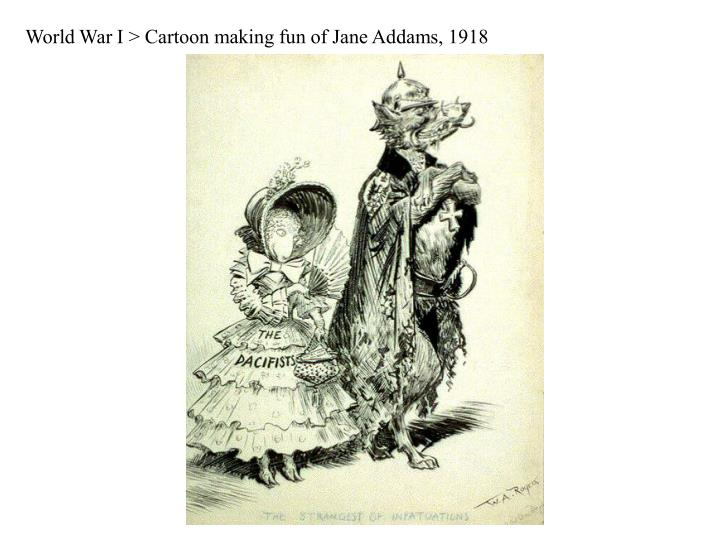 World War I > Cartoon making fun of Jane Addams, 1918