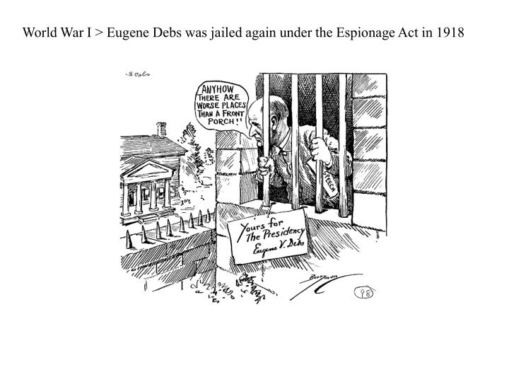 World War I > Eugene Debs was jailed again under the Espionage Act in 1918