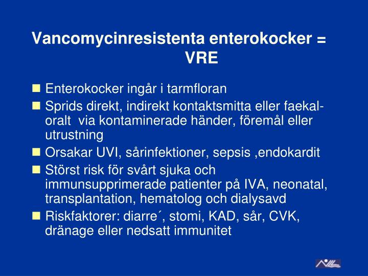 Vancomycinresistenta enterokocker =VRE