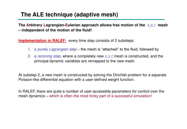 The ALE technique (adaptive mesh)