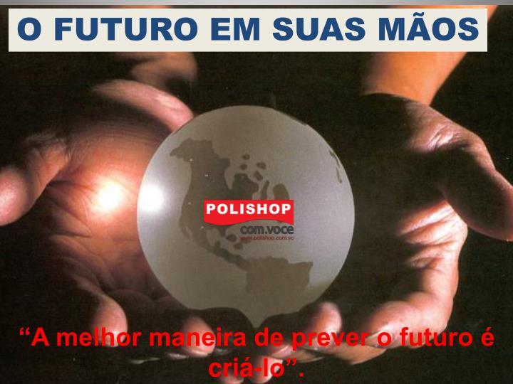 O FUTURO EM SUAS MÃOS