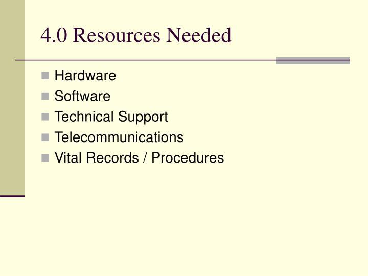 4.0 Resources Needed