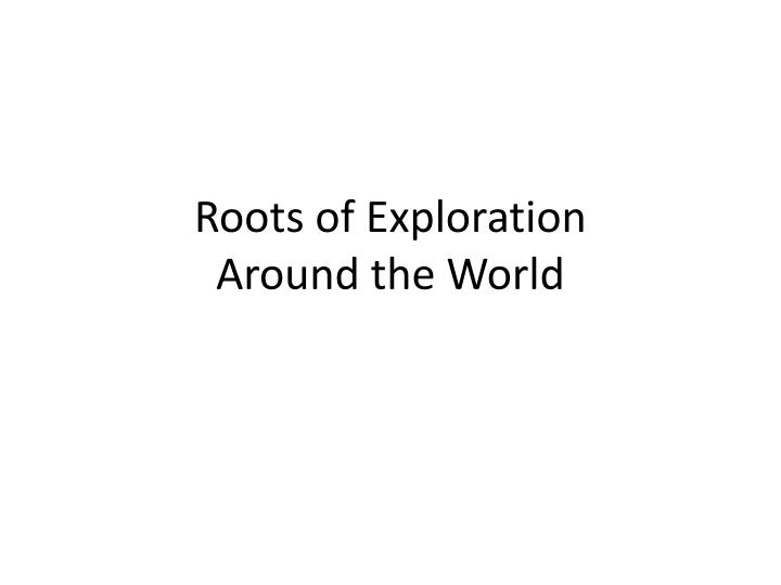 Roots of exploration around the world