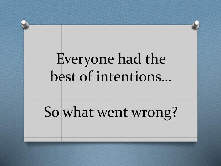 Everyone had the best of intentions…