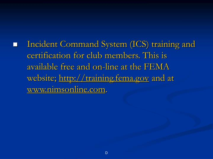 Incident Command System (ICS) training and certification for club members. This is available free and on-line at the FEMA website;
