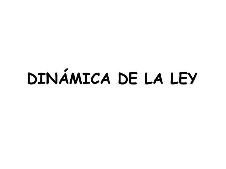 DINÁMICA DE LA LEY