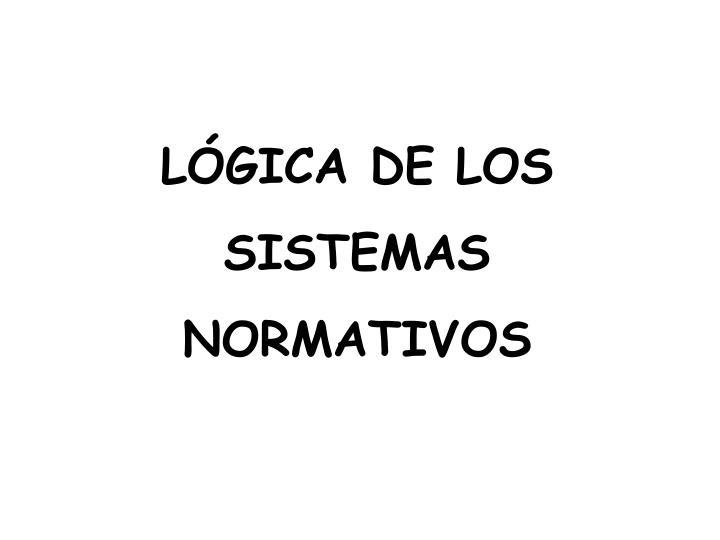 LÓGICA DE LOS SISTEMAS NORMATIVOS