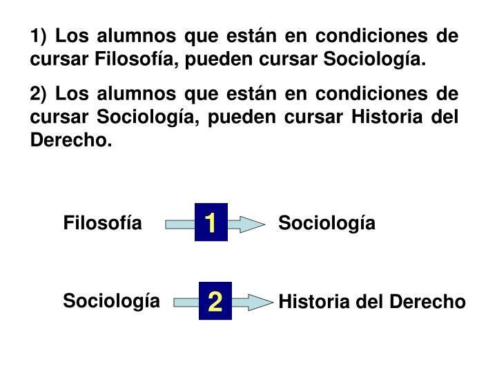 1) Los alumnos que están en condiciones de cursar Filosofía, pueden cursar Sociología.