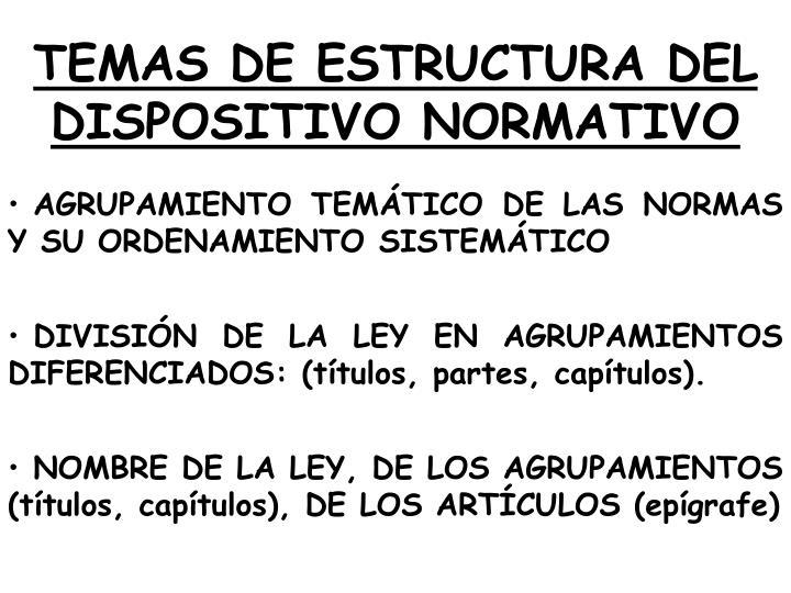 TEMAS DE ESTRUCTURA DEL DISPOSITIVO NORMATIVO