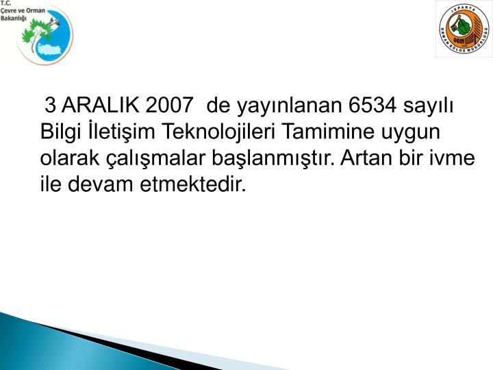 3 ARALIK 2007  de yayınlanan 6534 sayılı Bilgi İletişim Teknolojileri Tamimine uygun olarak çalışmalar başlanmıştır. Artan bir ivme ile devam etmektedir.