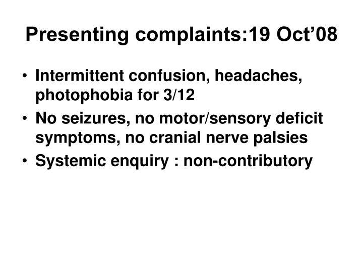Presenting complaints:19 Oct'08