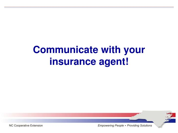 Communicate with your insurance agent!