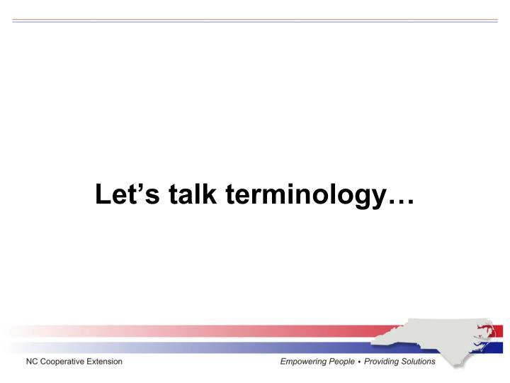 Let's talk terminology…