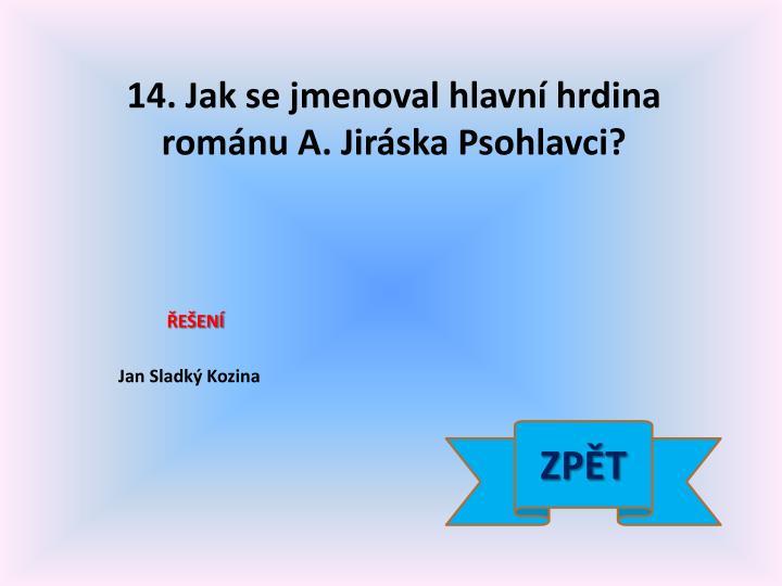 14. Jak se jmenoval hlavní hrdina románu A. Jiráska Psohlavci?