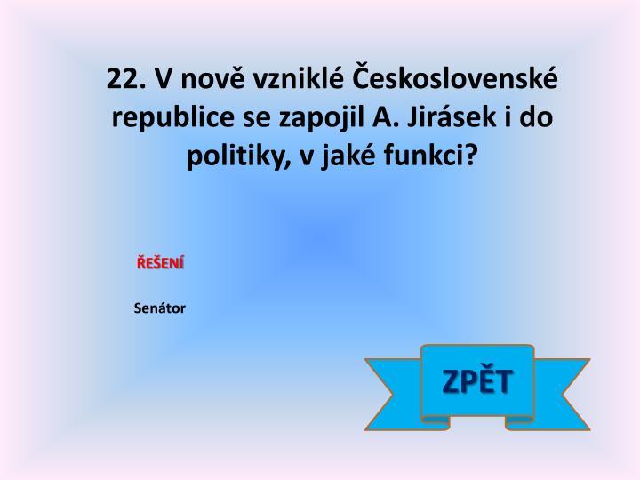 22. Vnově vzniklé Československé republice se zapojil A. Jirásek i do politiky, vjaké funkci?