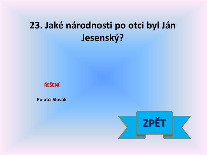 23. Jaké národnosti po otci byl Ján Jesenský?